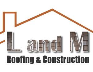 L and M Roofing and Construction